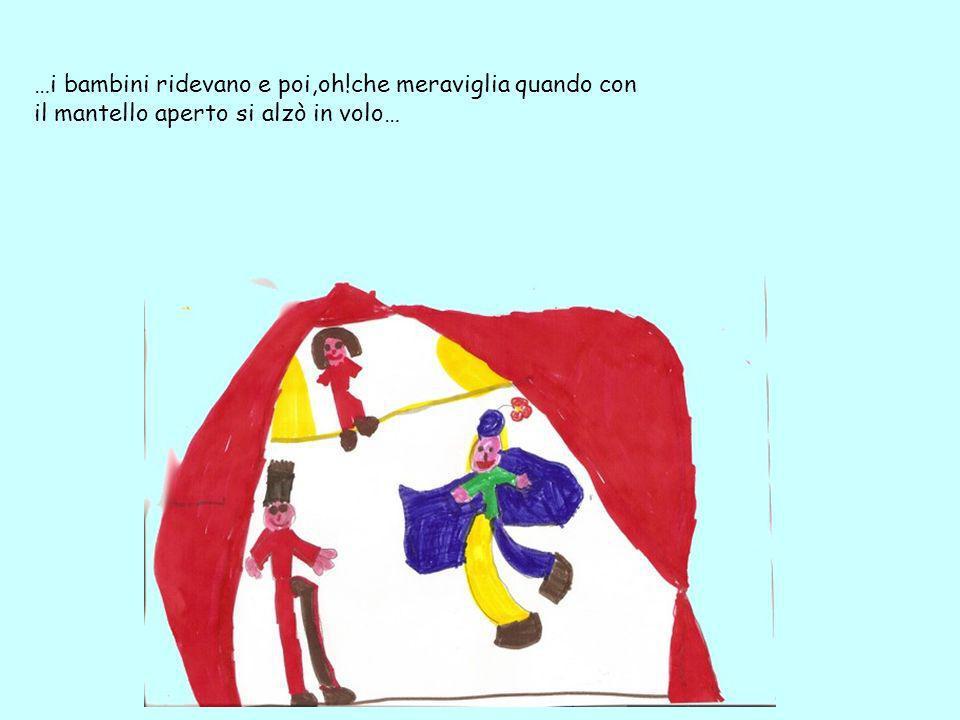 …i bambini ridevano e poi,oh!che meraviglia quando con il mantello aperto si alzò in volo…
