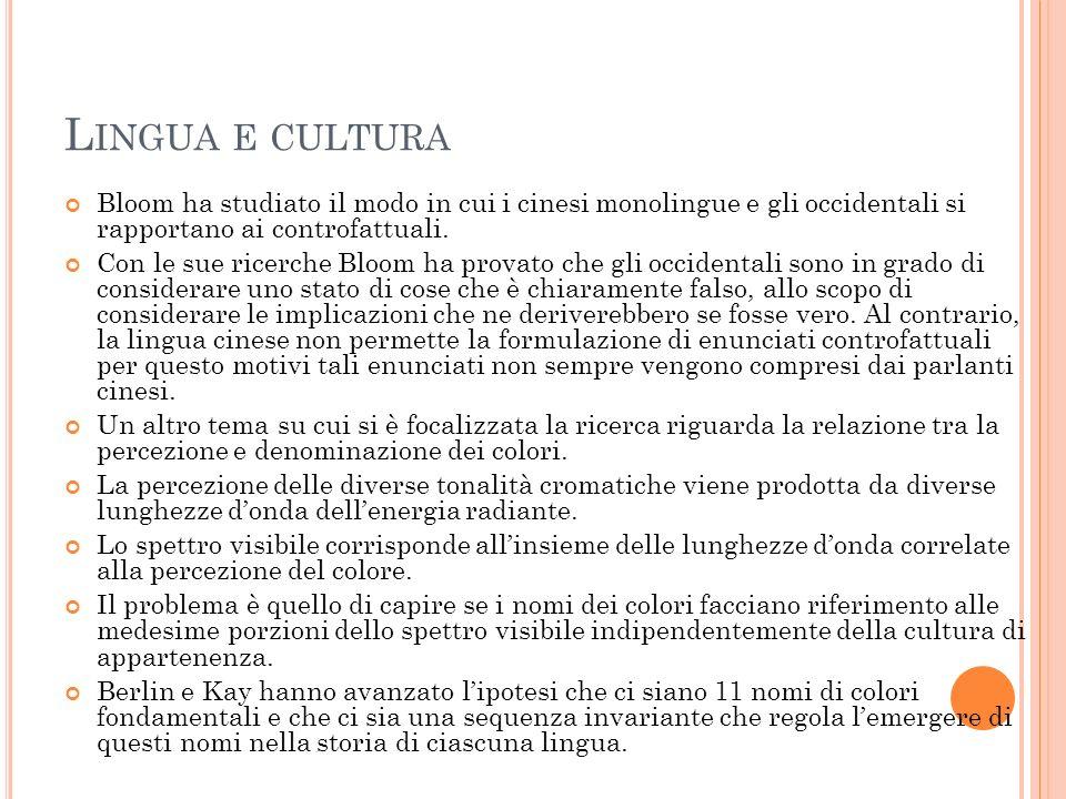 L INGUA E CULTURA Bloom ha studiato il modo in cui i cinesi monolingue e gli occidentali si rapportano ai controfattuali.