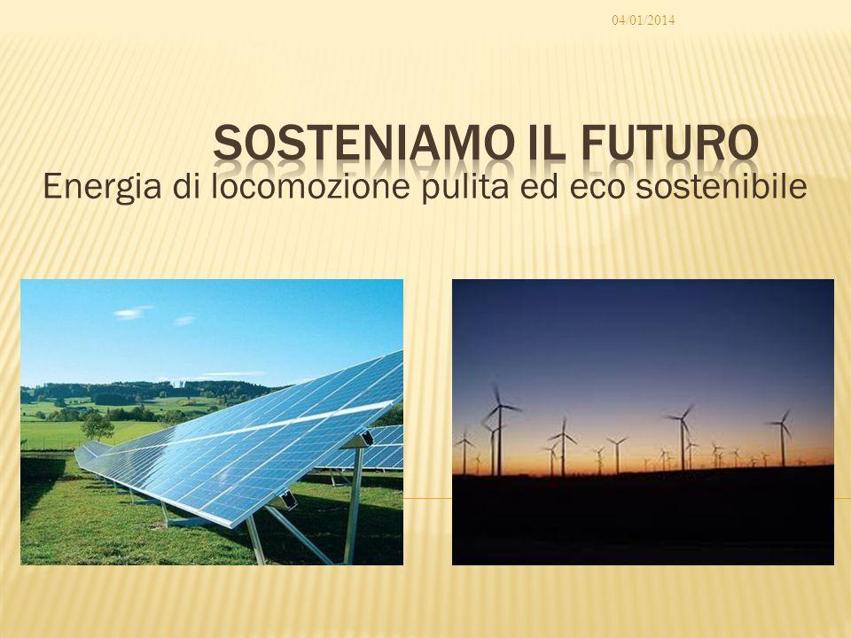 Energia di locomozione pulita ed eco sostenibile 04/01/2014