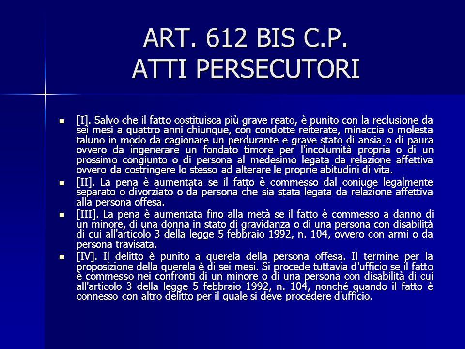 ART.612 BIS C.P. ATTI PERSECUTORI [I].