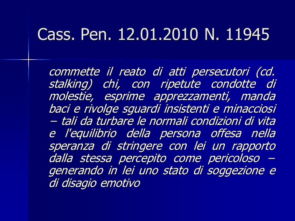 Cass.Pen. 12.01.2010 N. 11945 commette il reato di atti persecutori (cd.