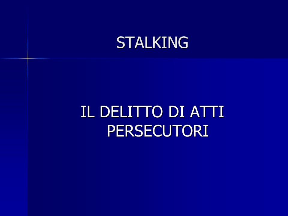 STALKING IL DELITTO DI ATTI PERSECUTORI