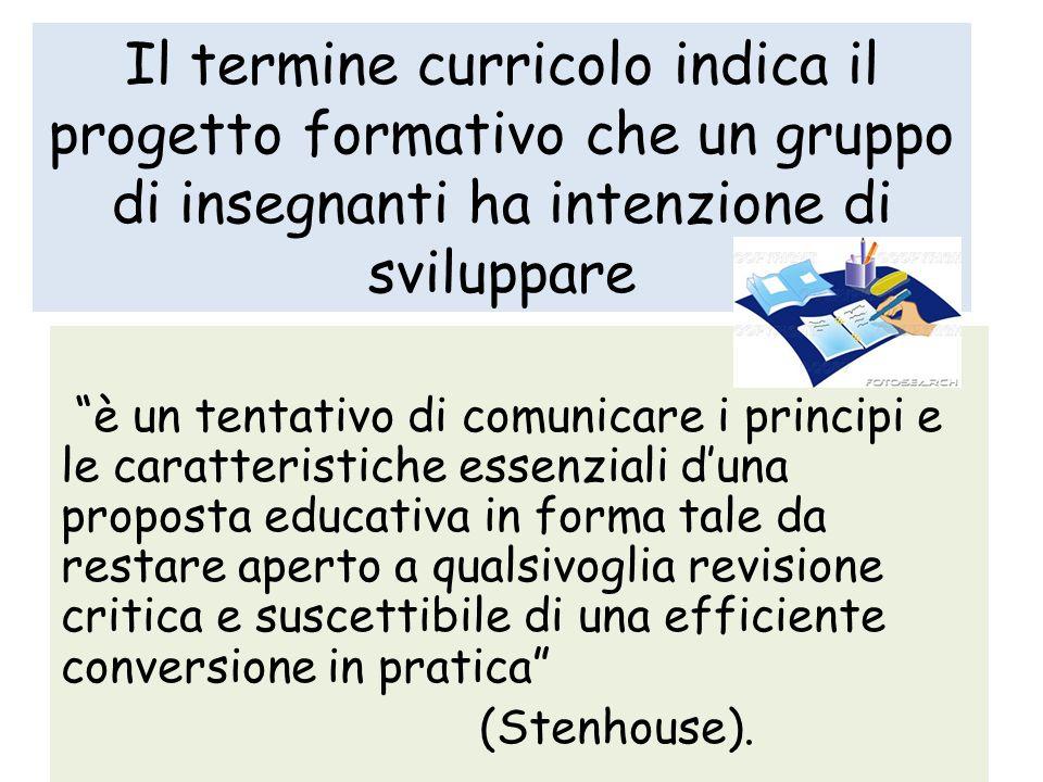 Il termine curricolo indica il progetto formativo che un gruppo di insegnanti ha intenzione di sviluppare è un tentativo di comunicare i principi e le