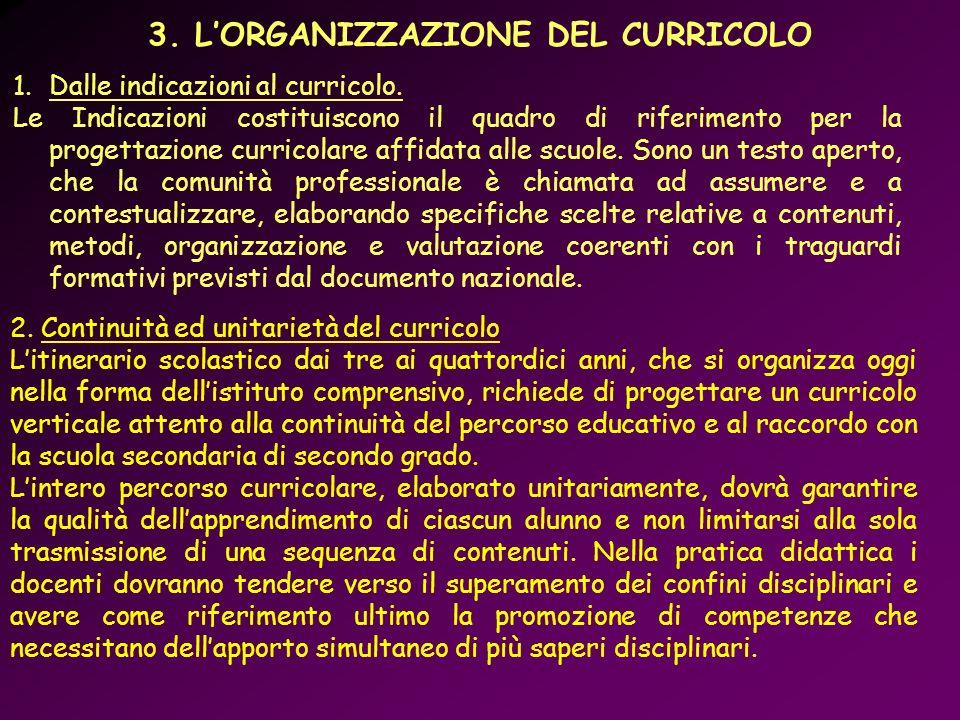 1.Dalle indicazioni al curricolo. Le Indicazioni costituiscono il quadro di riferimento per la progettazione curricolare affidata alle scuole. Sono un
