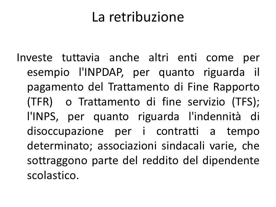 La retribuzione Investe tuttavia anche altri enti come per esempio l'INPDAP, per quanto riguarda il pagamento del Trattamento di Fine Rapporto (TFR) o