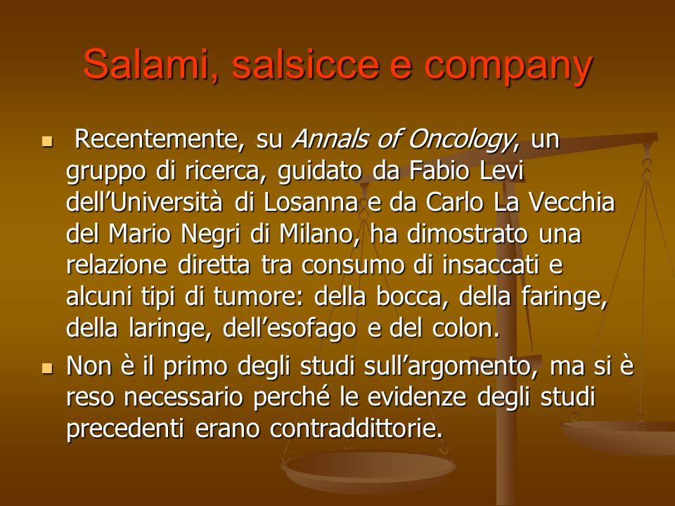 Salami, salsicce e company Recentemente, su Annals of Oncology, un gruppo di ricerca, guidato da Fabio Levi dellUniversità di Losanna e da Carlo La Ve
