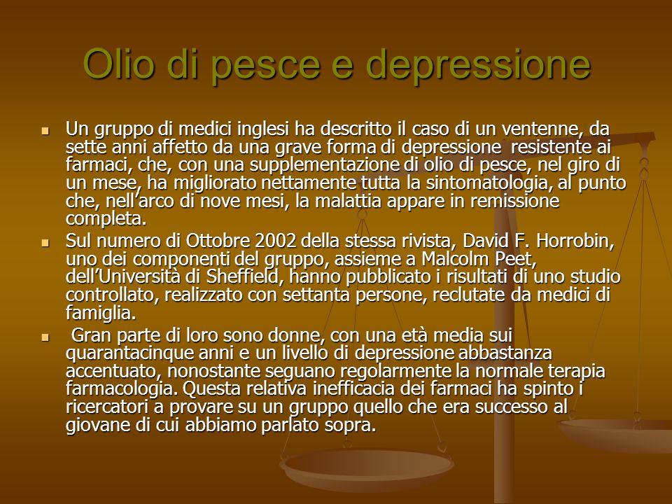 Olio di pesce e depressione Un gruppo di medici inglesi ha descritto il caso di un ventenne, da sette anni affetto da una grave forma di depressione r