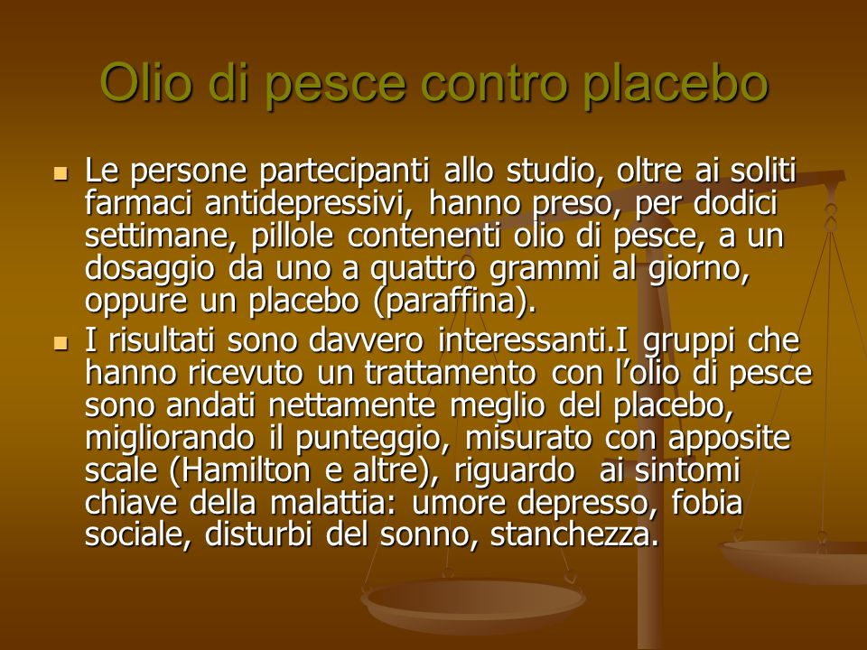 Olio di pesce contro placebo Le persone partecipanti allo studio, oltre ai soliti farmaci antidepressivi, hanno preso, per dodici settimane, pillole c