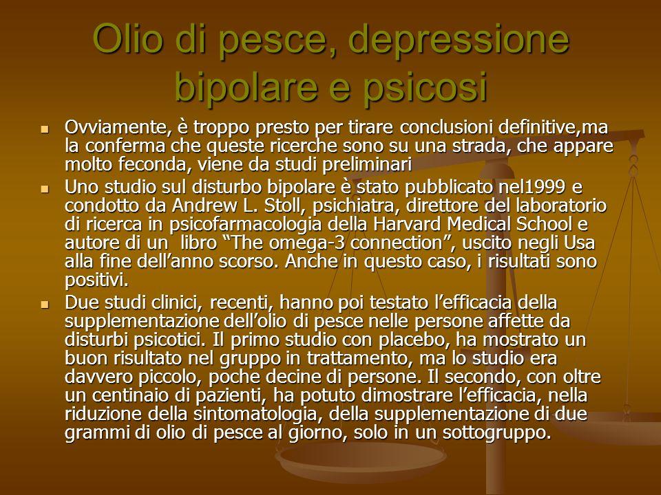 Olio di pesce, depressione bipolare e psicosi Ovviamente, è troppo presto per tirare conclusioni definitive,ma la conferma che queste ricerche sono su