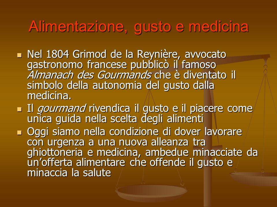 Alimentazione, gusto e medicina Nel 1804 Grimod de la Reynière, avvocato gastronomo francese pubblicò il famoso Almanach des Gourmands che è diventato