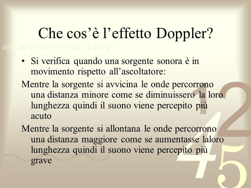 Che cosè leffetto Doppler? Si verifica quando una sorgente sonora è in movimento rispetto allascoltatore: Mentre la sorgente si avvicina le onde perco