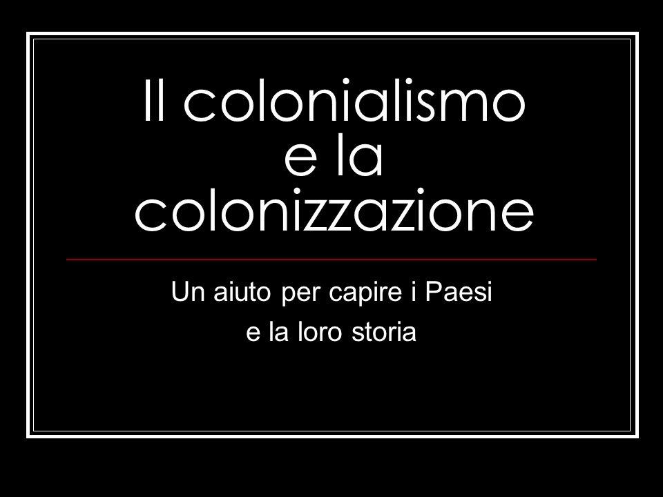 Il colonialismo e la colonizzazione Un aiuto per capire i Paesi e la loro storia