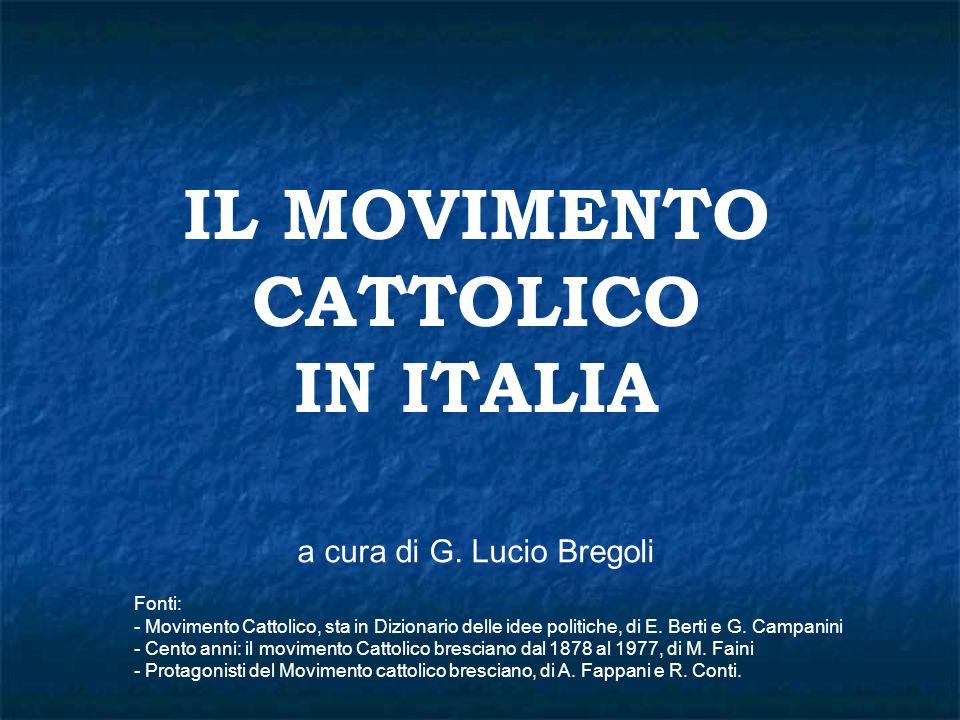 IL MOVIMENTO CATTOLICO IN ITALIA a cura di G. Lucio Bregoli Fonti: - Movimento Cattolico, sta in Dizionario delle idee politiche, di E. Berti e G. Cam