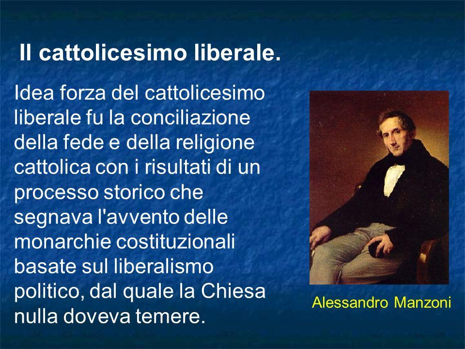 Il cattolicesimo liberale. Idea forza del cattolicesimo liberale fu la conciliazione della fede e della religione cattolica con i risultati di un proc