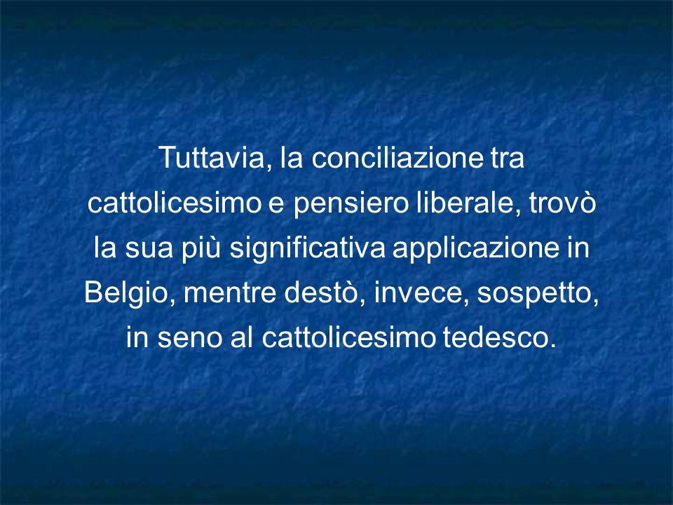 Tuttavia, la conciliazione tra cattolicesimo e pensiero liberale, trovò la sua più significativa applicazione in Belgio, mentre destò, invece, sospett
