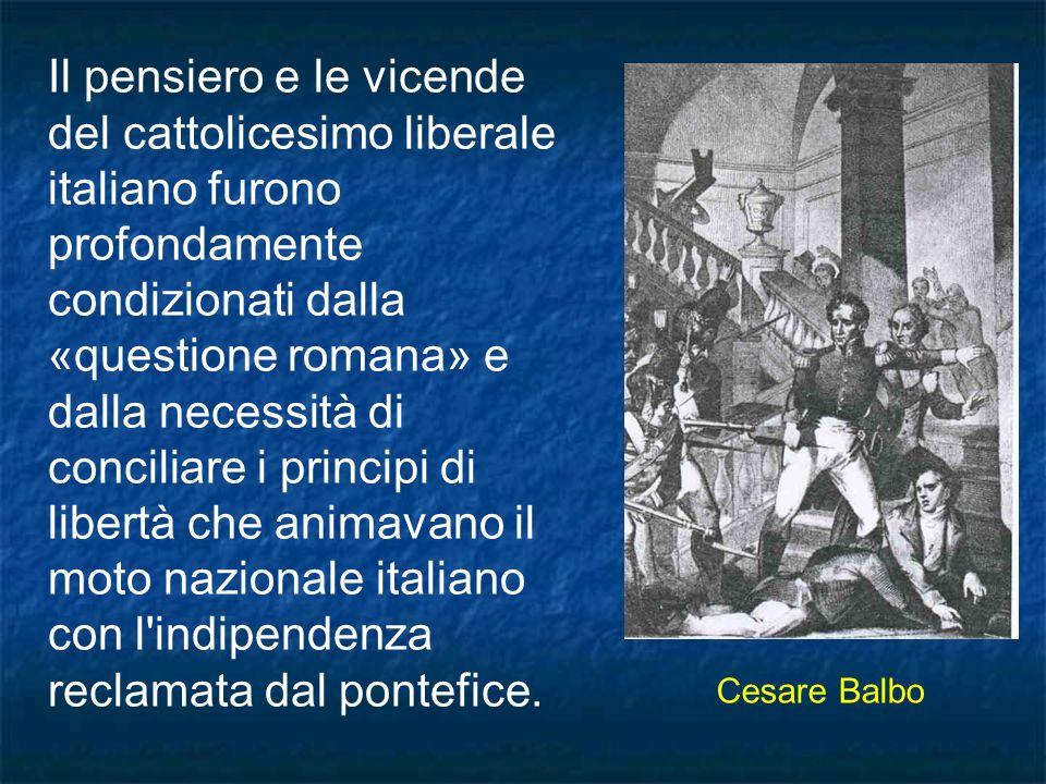 Il pensiero e le vicende del cattolicesimo liberale italiano furono profondamente condizionati dalla «questione romana» e dalla necessità di conciliar