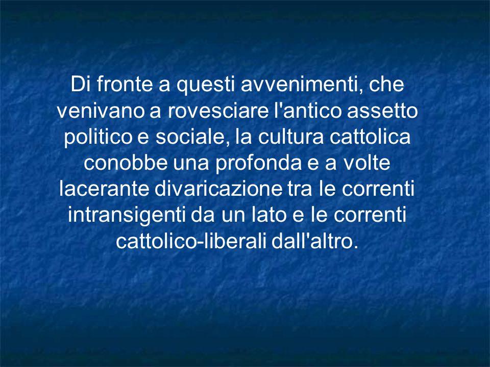 Di fronte a questi avvenimenti, che venivano a rovesciare l'antico assetto politico e sociale, la cultura cattolica conobbe una profonda e a volte lac