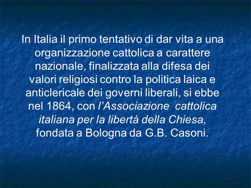 In Italia il primo tentativo di dar vita a una organizzazione cattolica a carattere nazionale, finalizzata alla difesa dei valori religiosi contro la