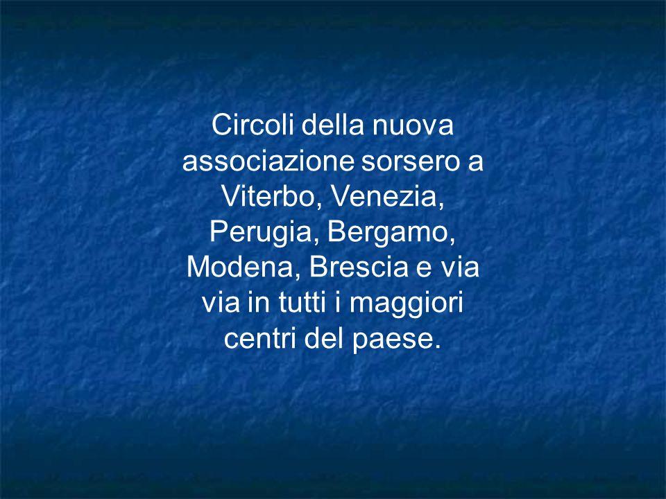 Circoli della nuova associazione sorsero a Viterbo, Venezia, Perugia, Bergamo, Modena, Brescia e via via in tutti i maggiori centri del paese.