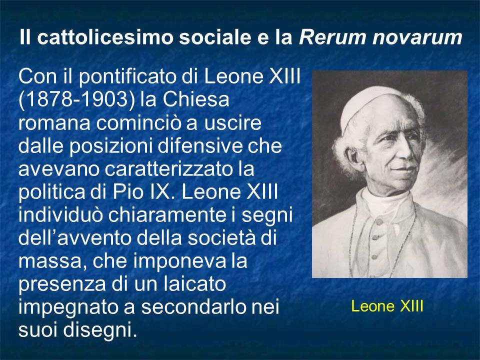 Con il pontificato di Leone XIII (1878-1903) la Chiesa romana cominciò a uscire dalle posizioni difensive che avevano caratterizzato la politica di Pi