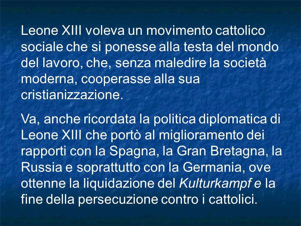 Leone XIII voleva un movimento cattolico sociale che si ponesse alla testa del mondo del lavoro, che, senza maledire la società moderna, cooperasse al