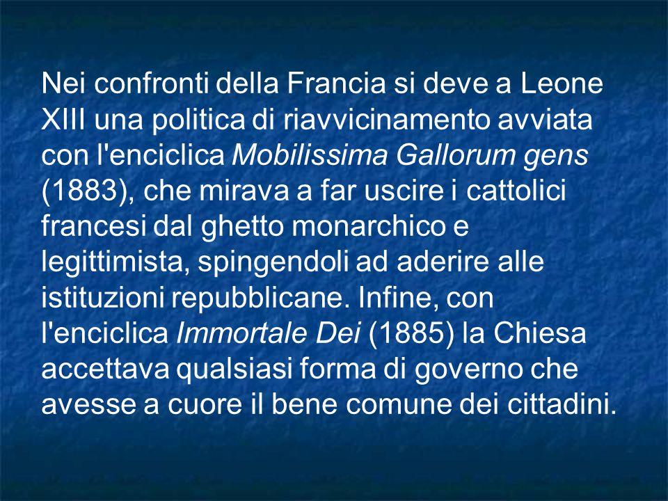 Nei confronti della Francia si deve a Leone XIII una politica di riavvicinamento avviata con l'enciclica Mobilissima Gallorum gens (1883), che mirava