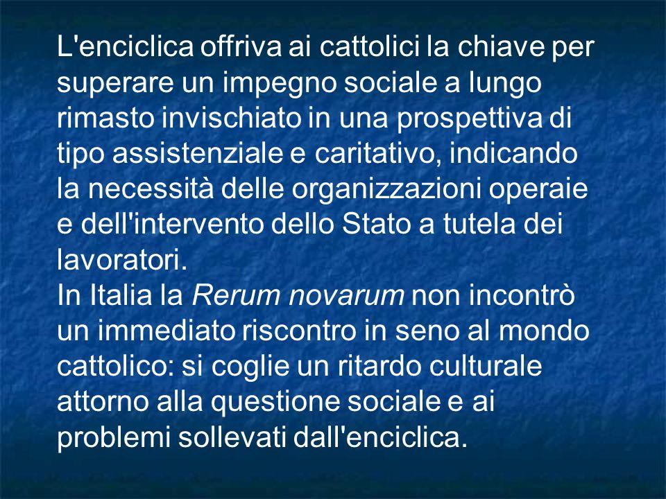 L'enciclica offriva ai cattolici la chiave per superare un impegno sociale a lungo rimasto invischiato in una prospettiva di tipo assistenziale e cari