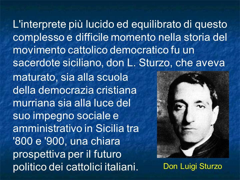L'interprete più lucido ed equilibrato di questo complesso e difficile momento nella storia del movimento cattolico democratico fu un sacerdote sicili