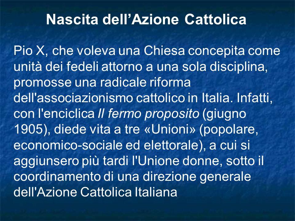 Pio X, che voleva una Chiesa concepita come unità dei fedeli attorno a una sola disciplina, promosse una radicale riforma dell'associazionismo cattoli