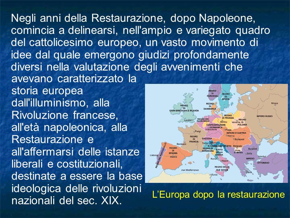 Negli anni della Restaurazione, dopo Napoleone, comincia a delinearsi, nell'ampio e variegato quadro del cattolicesimo europeo, un vasto movimento di