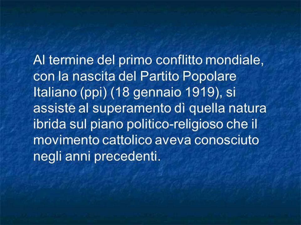 Al termine del primo conflitto mondiale, con la nascita del Partito Popolare Italiano (ppi) (18 gennaio 1919), si assiste al superamento dì quella nat