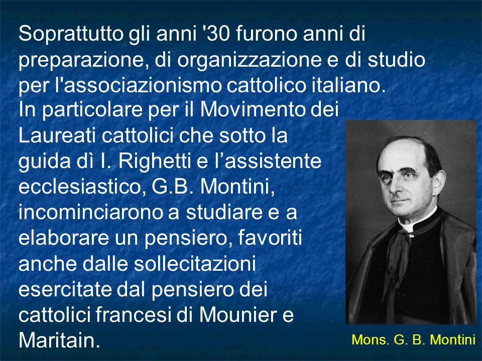 In particolare per il Movimento dei Laureati cattolici che sotto la guida dì I. Righetti e lassistente ecclesiastico, G.B. Montini, incominciarono a s