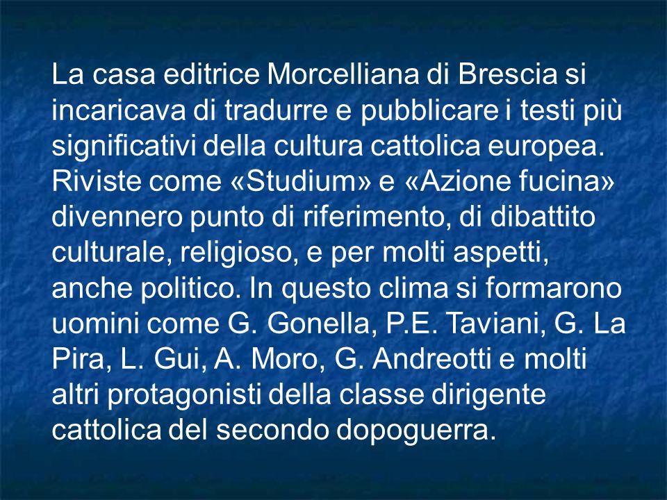 La casa editrice Morcelliana di Brescia si incaricava di tradurre e pubblicare i testi più significativi della cultura cattolica europea. Riviste come
