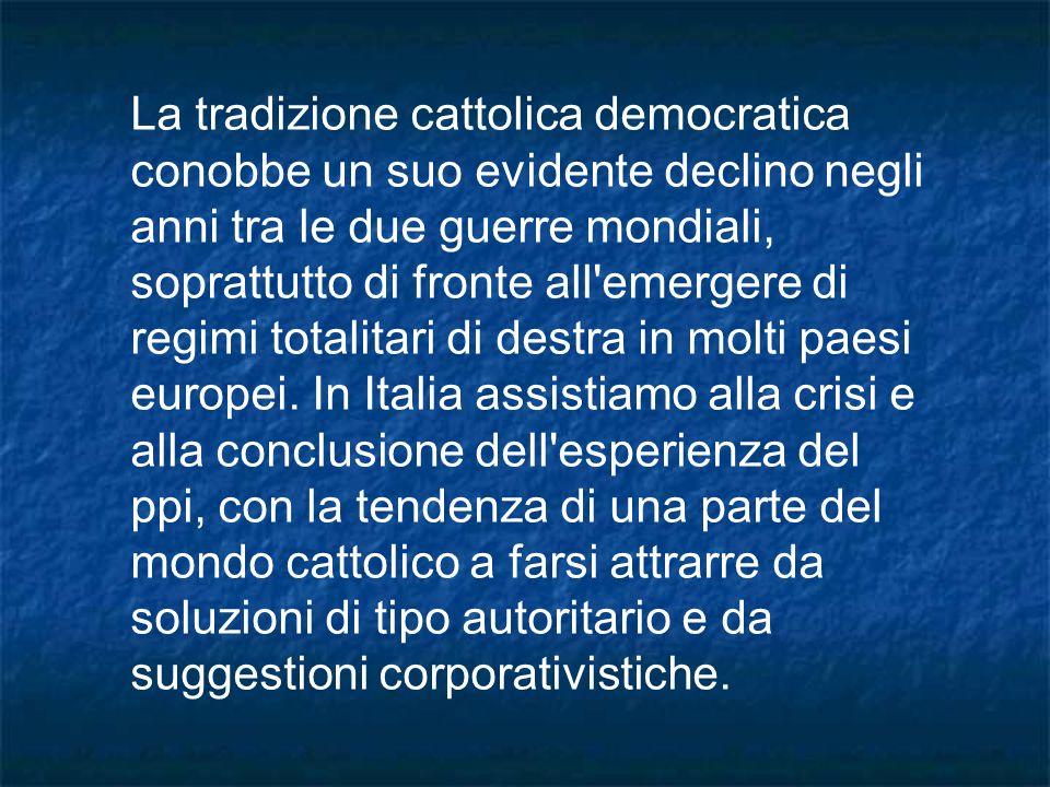 La tradizione cattolica democratica conobbe un suo evidente declino negli anni tra le due guerre mondiali, soprattutto di fronte all'emergere di regim