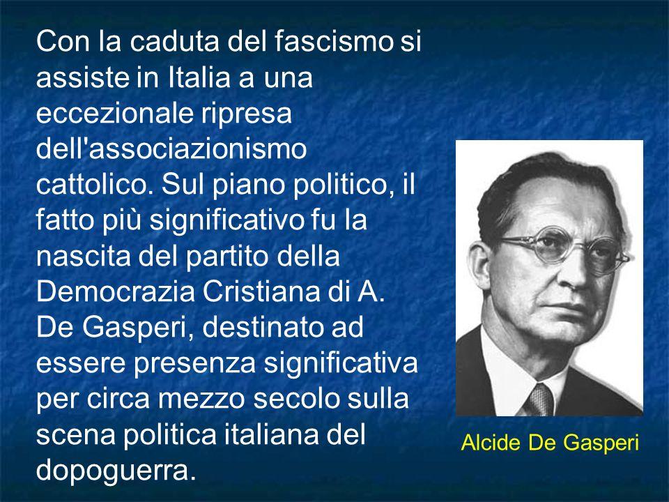 Con la caduta del fascismo si assiste in Italia a una eccezionale ripresa dell'associazionismo cattolico. Sul piano politico, il fatto più significati
