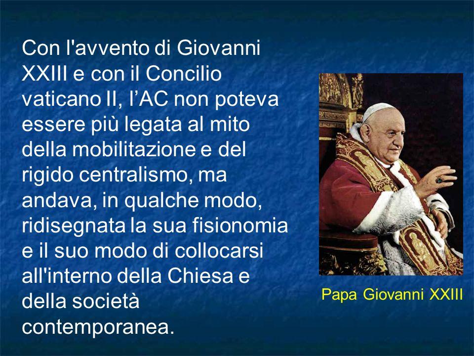 Con l'avvento di Giovanni XXIII e con il Concilio vaticano II, lAC non poteva essere più legata al mito della mobilitazione e del rigido centralismo,