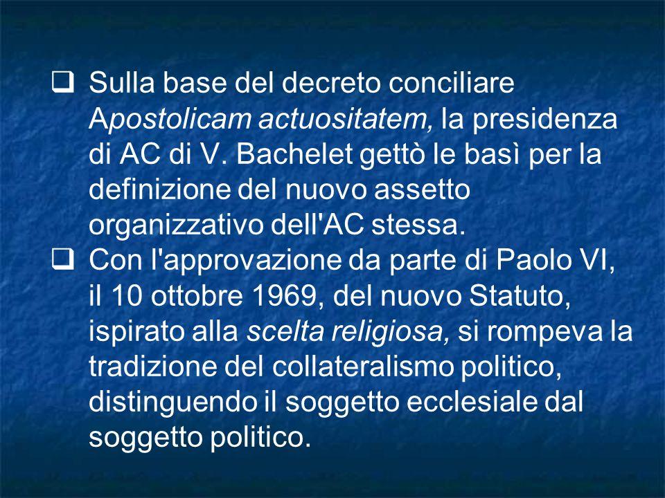Sulla base del decreto conciliare Apostolicam actuositatem, la presidenza di AC di V. Bachelet gettò le basì per la definizione del nuovo assetto orga