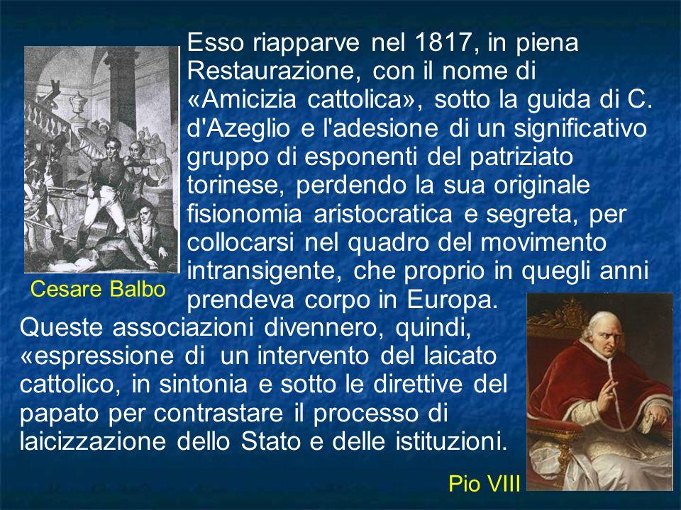 Esso riapparve nel 1817, in piena Restaurazione, con il nome di «Amicizia cattolica», sotto la guida di C. d'Azeglio e l'adesione di un significativo