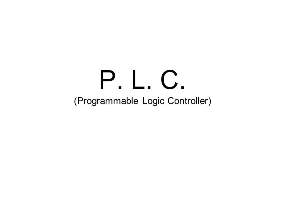 P. L. C. (Programmable Logic Controller)