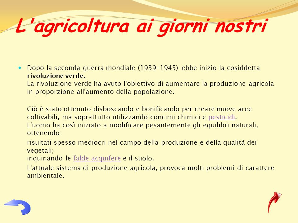 L'agricoltura ai giorni nostri Dopo la seconda guerra mondiale (1939-1945) ebbe inizio la cosiddetta rivoluzione verde. La rivoluzione verde ha avuto