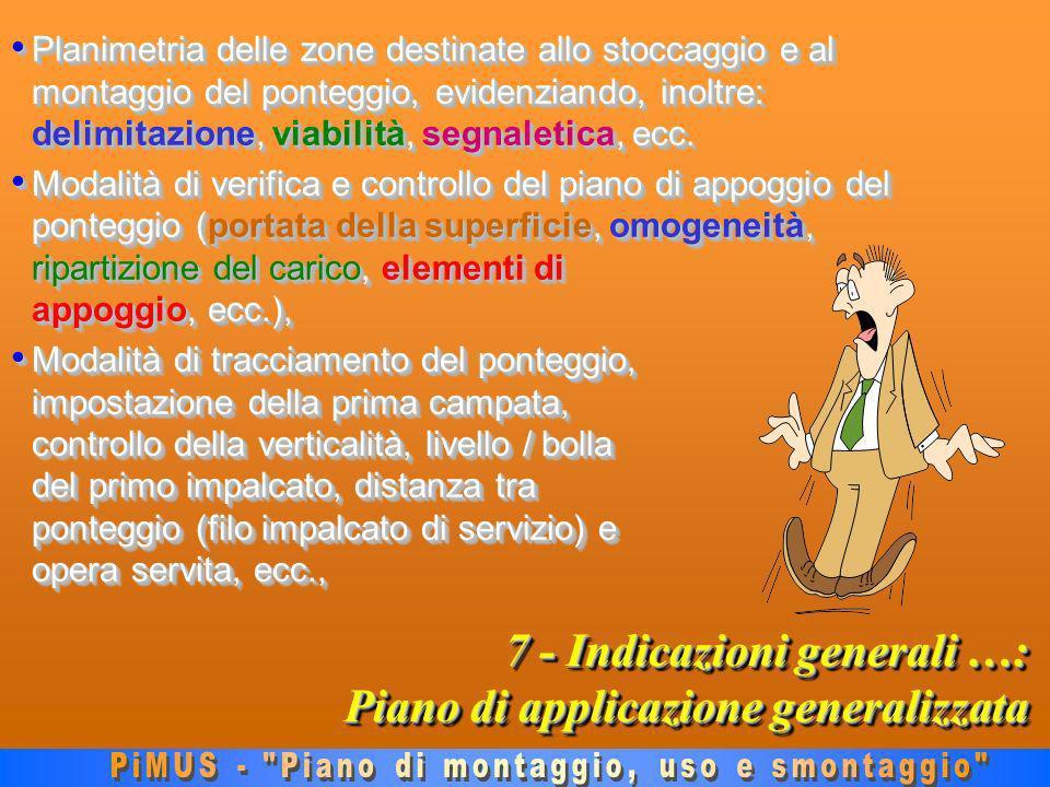 7 - Indicazioni generali …: Piano di applicazione generalizzata Planimetria delle zone destinate allo stoccaggio e al montaggio del ponteggio, evidenziando, inoltre: delimitazione, viabilità, segnaletica, ecc.