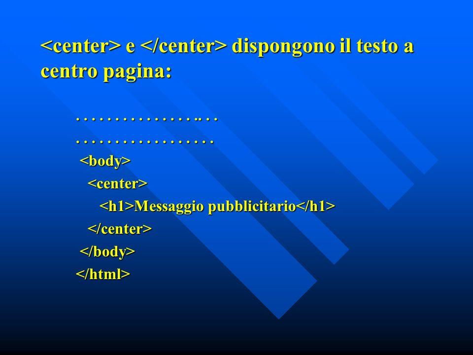 e dispongono il testo a centro pagina: e dispongono il testo a centro pagina:.....................................