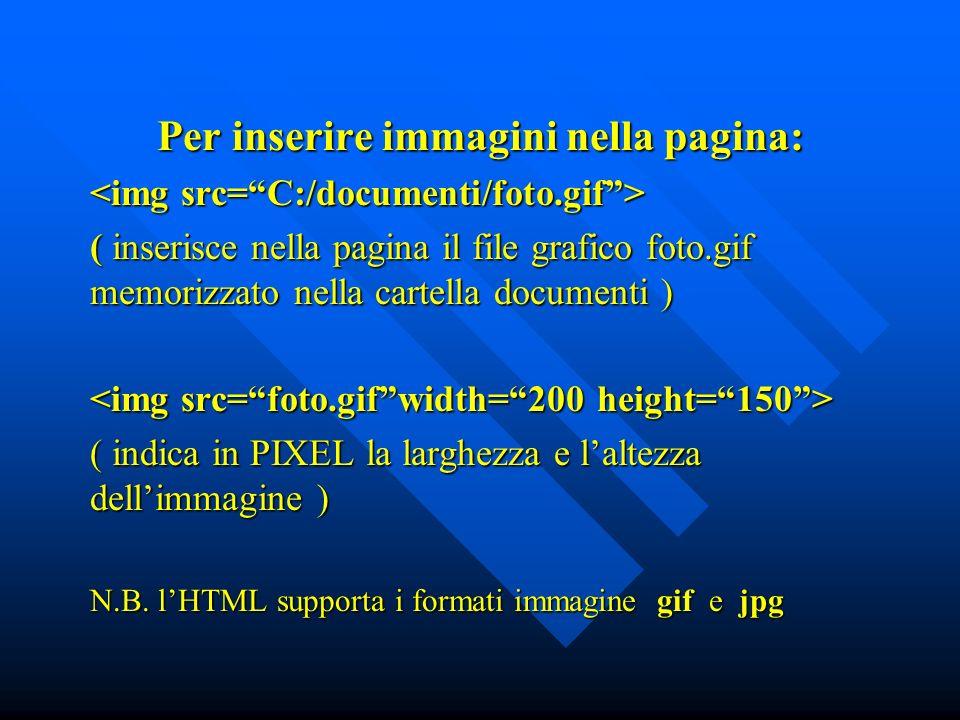 Per inserire immagini nella pagina: ( inserisce nella pagina il file grafico foto.gif memorizzato nella cartella documenti ) ( indica in PIXEL la larghezza e laltezza dellimmagine ) N.B.