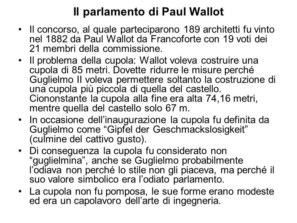 Il parlamento di Paul Wallot Il concorso, al quale parteciparono 189 architetti fu vinto nel 1882 da Paul Wallot da Francoforte con 19 voti dei 21 mem