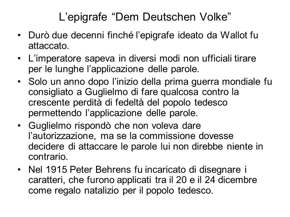 Lepigrafe Dem Deutschen Volke Durò due decenni finché lepigrafe ideato da Wallot fu attaccato. Limperatore sapeva in diversi modi non ufficiali tirare