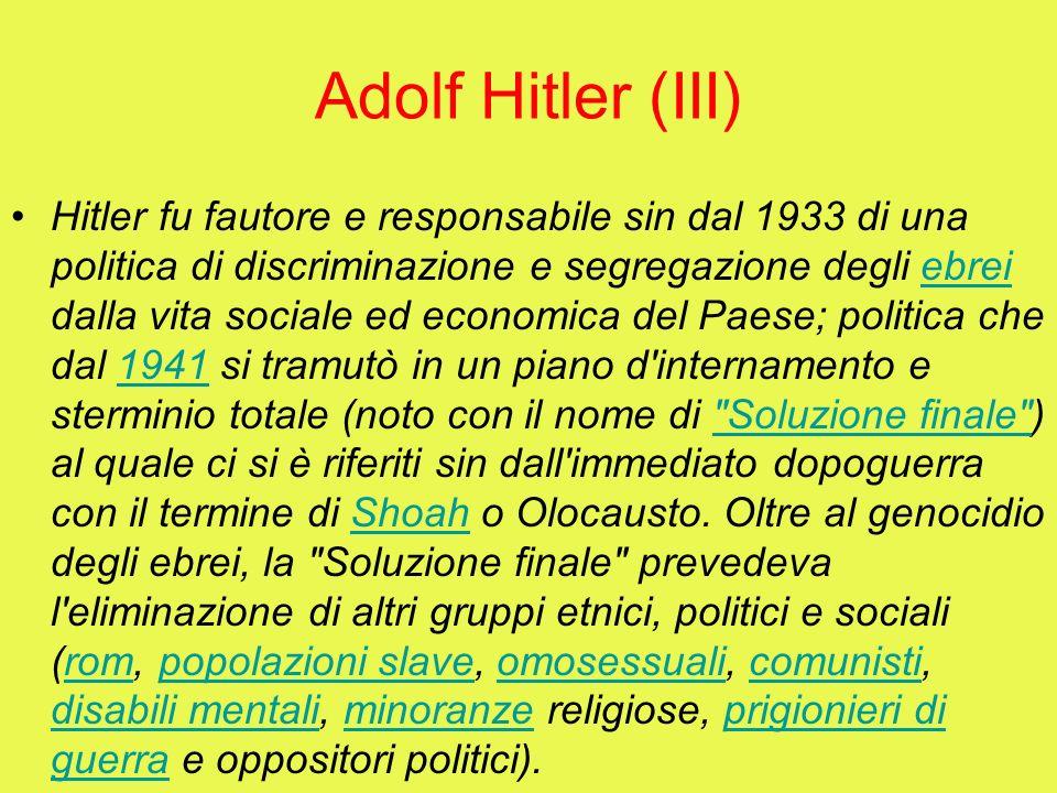 Adolf Hitler (III) Hitler fu fautore e responsabile sin dal 1933 di una politica di discriminazione e segregazione degli ebrei dalla vita sociale ed e