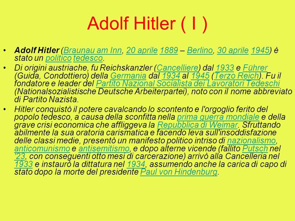 Adolf Hitler ( I ) Adolf Hitler (Braunau am Inn, 20 aprile 1889 – Berlino, 30 aprile 1945) è stato un politico tedesco.Braunau am Inn20 aprile1889Berl