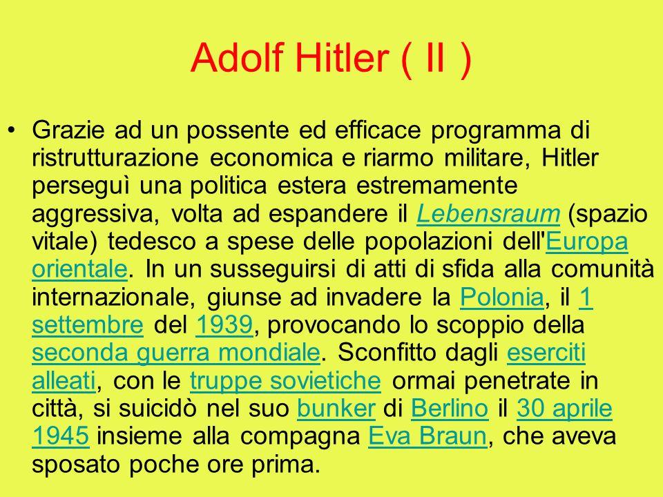 Adolf Hitler ( II ) Grazie ad un possente ed efficace programma di ristrutturazione economica e riarmo militare, Hitler perseguì una politica estera e