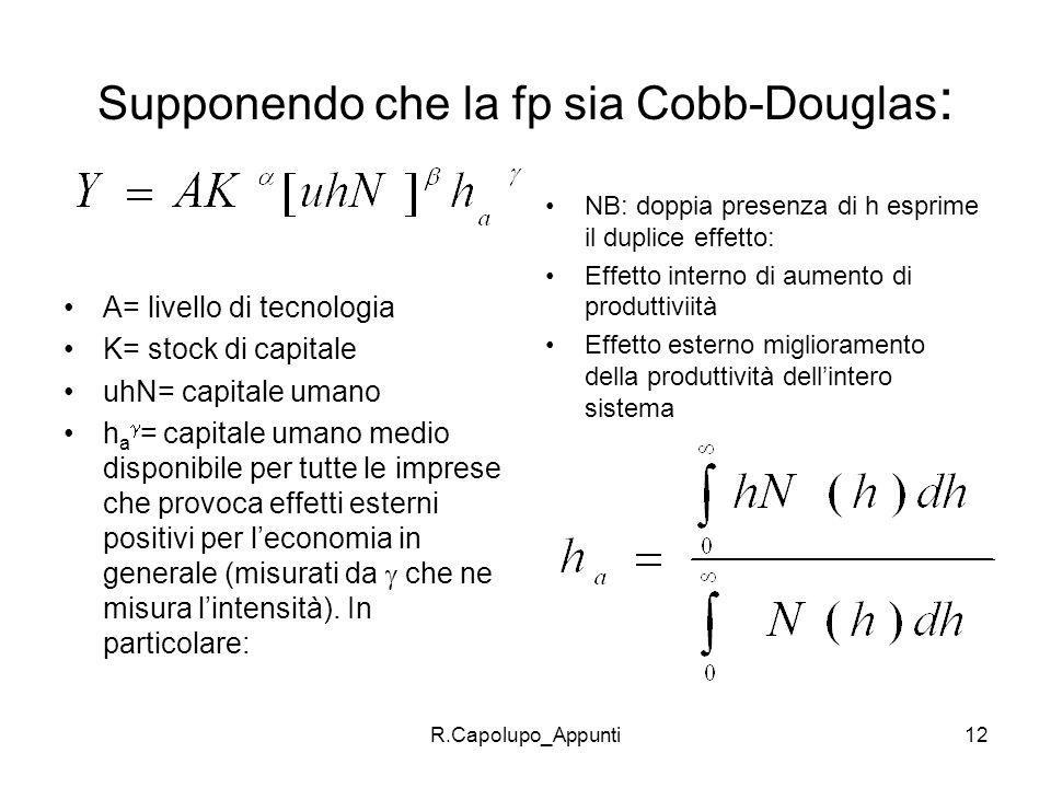 R.Capolupo_Appunti12 Supponendo che la fp sia Cobb-Douglas : A= livello di tecnologia K= stock di capitale uhN= capitale umano h a = capitale umano me