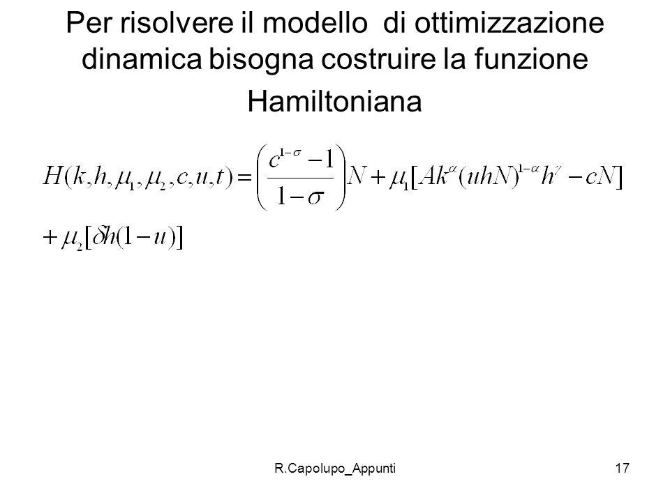 R.Capolupo_Appunti17 Per risolvere il modello di ottimizzazione dinamica bisogna costruire la funzione Hamiltoniana